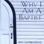 why_i_am_a_baptist
